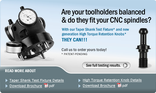 Taper Shank Test Fixture & New High Torque Retention Knobs